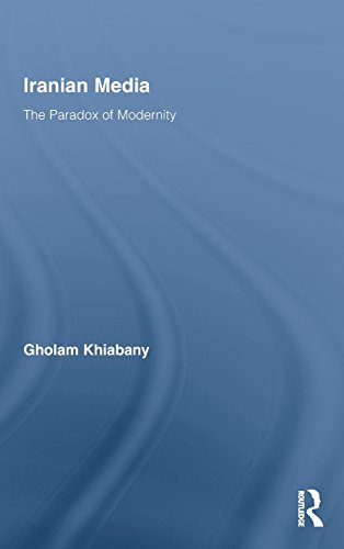 Iranian Media: The Paradox of Modernity (Routledge Advances in Internationalizing Media Studies)