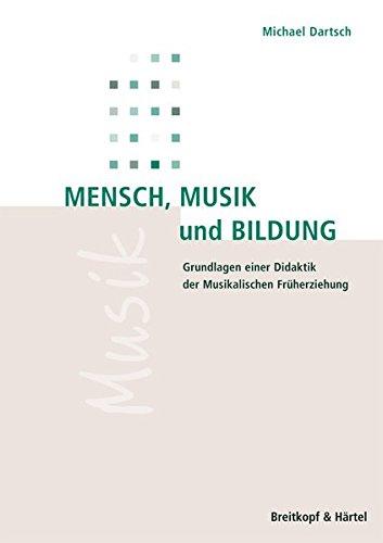 Mensch, Musik und Bildung: Grundlagen einer Didaktik der Musikalischen Früherziehung (BV 388 )