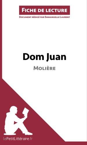 Dom Juan de Molière (Fiche de lecture): Résumé Complet Et Analyse Détaillée De L'oeuvre par Emmanuelle Laurent