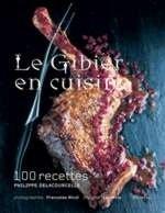 Le Gibier en cuisine : 107 recettes