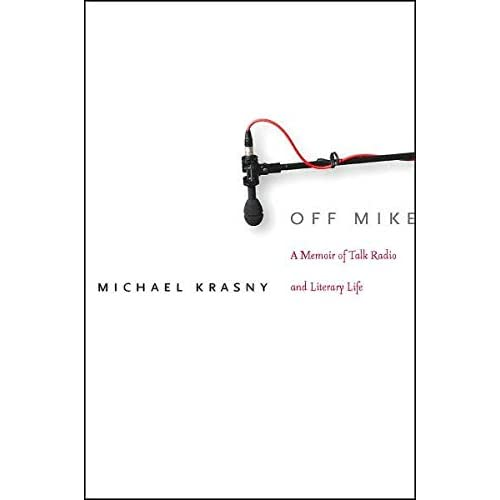 [(Off Mike : A Memoir of Talk Radio and Literary Life)] [By (author) Michael Krasny] published on (October, 2007)
