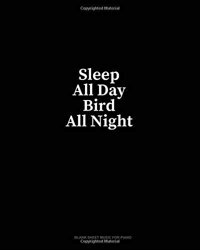 Sleep All Day Bird All Night: Blank Sheet Music for Piano