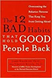 The 12 Bad Habits That Hold Good People Back Publisher: Crown Business