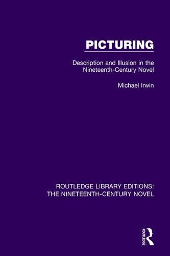 Picturing: Description and Illusion in the Nineteenth Century Novel (Routledge Library Editions: The Nineteenth-Century Novel)
