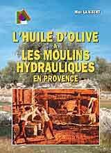 Huile d Olive et les Moulins Hydrauliques en Provence