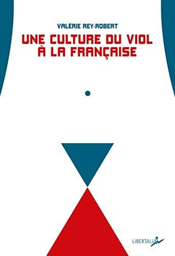 Une culture du viol à la française : Du troussage de domestique à la liberté d'importuner par  (Broché - Feb 21, 2019)