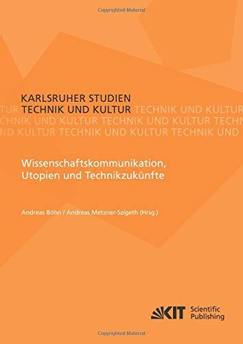 Wissenschaftskommunikation, Utopien und Technikzukünfte (Karlsruher Studien Technik und Kultur) - Kultur Kit