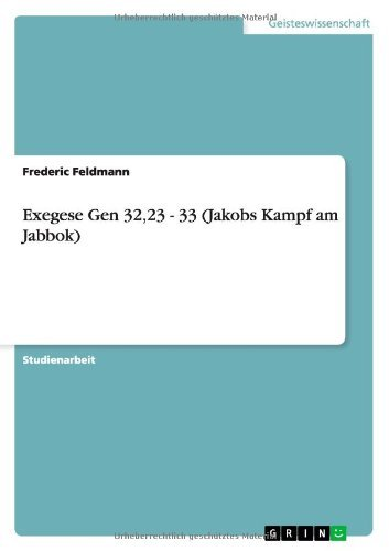 Exegese Gen 32,23 - 33 (Jakobs Kampf Am Jabbok) by Frederic Feldmann (2013-08-05) par Frederic Feldmann