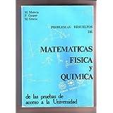 PROBLEMAS RESUELTOS DE MATEMATICAS, FISICA Y QUIMICA DE LAS PRUEBAS DE ACCESO A LA UNIVERSIDAD