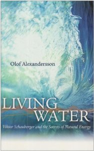 Living Water: Viktor Schauberger and the Secrets of Natural Energy by Alexandersson, Olof (2002) Paperback