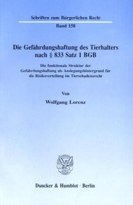 Die Gefährdungshaftung des Tierhalters nach § 833 Satz 1 BGB.: Die funktionale Struktur der Gefährdungshaftung als Auslegungshintergrund für die ... (Schriften zum Bürgerlichen Recht)