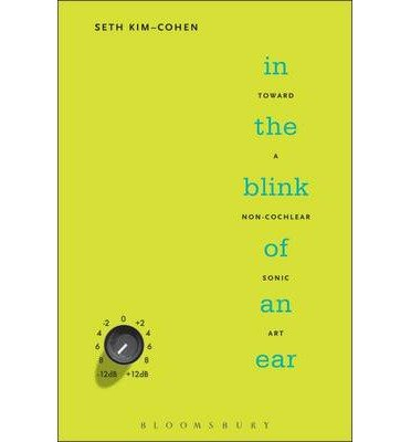 in-the-blink-of-an-ear-toward-a-non-cochlear-sonic-art-author-seth-kim-cohen-published-on-august-200