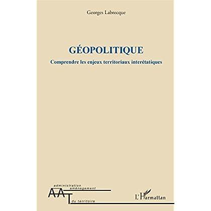 Géopolitique: Comprendre les enjeux territoriaux interétatiques (Administration et Aménagement du Territoire)