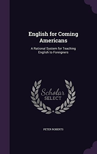 English for Coming Americans: A Rational System for Teaching English to Foreigners