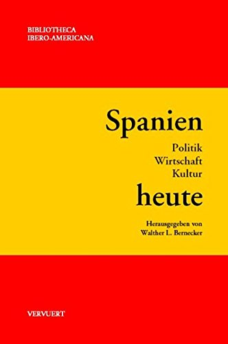 Spanien heute: Politik - Wirtschaft - Kultur (Bibliotheca Ibero-Americana)