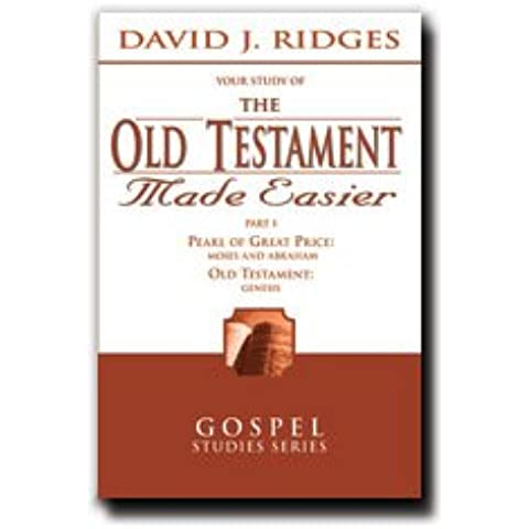 The Old Testament Made Easier [Part 1] - Explains and Helps to Understand the Books of Moses and Abraham, The Pearl of Great Price, and the Book of Genesis, in the Bible - For Gospel Studies of the LDS Church - Read the Series and Others By Ridges