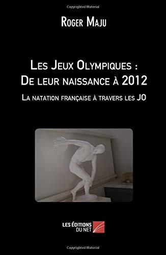 Les Jeux Olympiques : De leur naissance à 2012  - La natation française à travers les JO