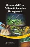 Ornamental Fish Culture and Aquarium Management