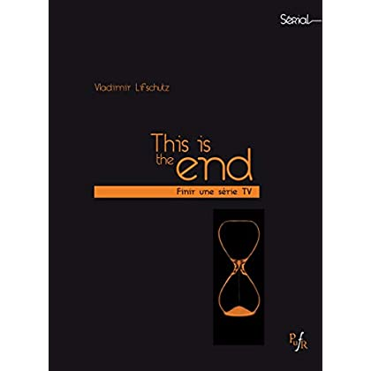 This is the end: Finir une série TV (Sérial)