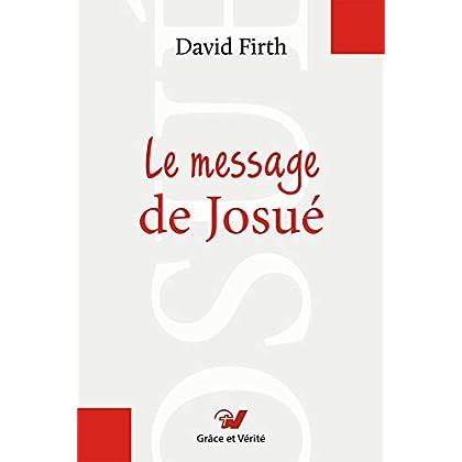 Le message de Josué. Commentaire biblique