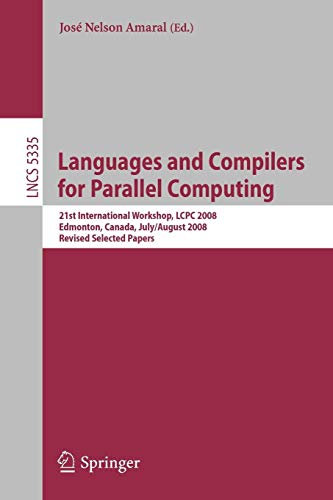Languages and Compilers for Parallel Computing: 21st International Workshop, LCPC 2008, Edmonton, Canada, July 31 - August 2, 2008, Revised Selected ... Notes in Computer Science (5335), Band 5335)