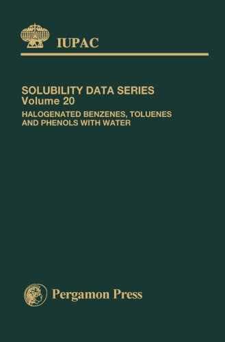 Halogenated Benzenes, Toluenes and Phenols with Water: Solubility Data Series: Volume 20