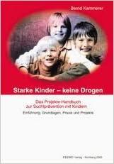 Bernd Kammerer: Starke Kinder – keine Drogen / Das Projektehandbuch zur Suchtprävention mit Kindern