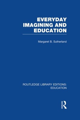 Everyday Imagining and Education (RLE Edu K) (Routledge Library Editions: Education) by Margaret Sutherland (2014-06-10)