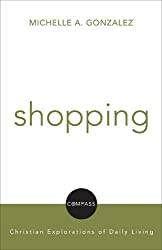 Shopping: Christian Explorations Of Daily Living (Compass: Christian Explorations of Daily Living)
