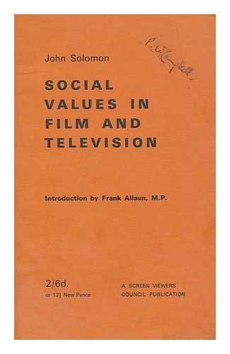 Social values in film and television / by John Solomon ; introduction by Frank Allaun