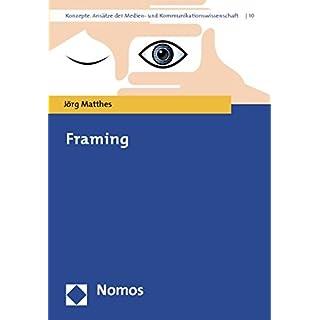 Framing (Konzepte. Ansatze Der Medien- Und Kommunikationswissenschaft, Band 10)