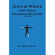 Alive & Whole Amputation:Emotional Recovery (English Edition)