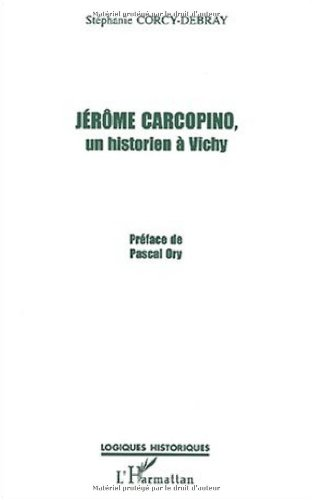 Jérôme Carcopino, un historien à Vichy par Stéphanie Corcy-Debray