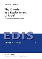 The Church as a Replacement of Israel: An Analysis of Supersessionism (Edition Israelogie)