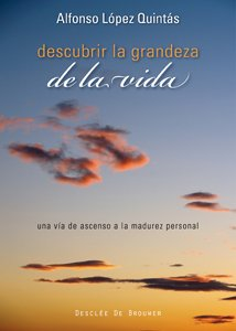 Descubrir la grandeza de la vida: Una vía de ascenso a la madurez personal (A los cuatro vientos) por Alfonso López Quintás