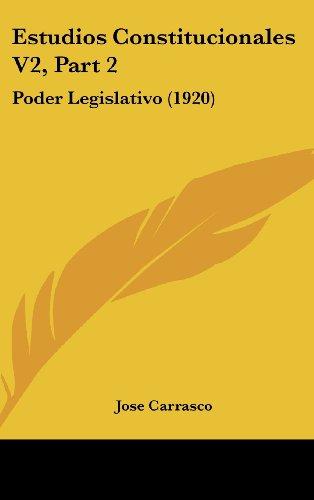 Estudios Constitucionales V2, Part 2: Poder Legislativo (1920)