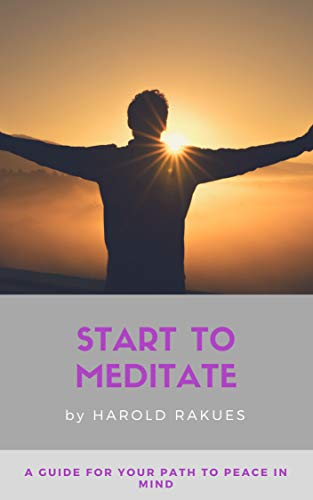 Start To Meditate: A Guide For Your Path To Peace In Mind ...