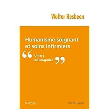 Humanisme soignant et soins infirmiers: Un art du singulier