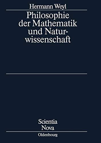 Philosophie der Mathematik und Naturwissenschaft: Nach der 2. Auflage des amerikanischen Werkes übersetzt und bearbeitet von Gottlob Kirschmer (Scientia Nova)