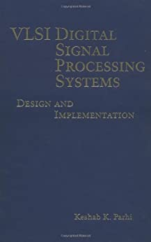 VLSI Digital Signal Processing Systems: Design and Implementation by [Parhi, Keshab K.]