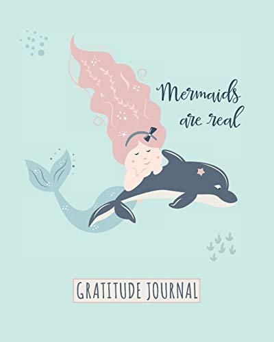 Gratitude Journal: Mermaids Are Real. Daily Gratitude Journal For Kids To Write And Draw In. For Confidence, Inspiration And Happiness (Lovely Diary, Cute Little Mermaid) (Dress Little Up Mermaid)