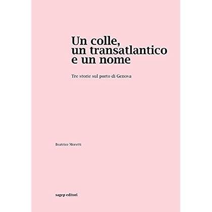 Un Colle, Un Transatlantico E Un Nome. Tre Storie Sul Porto Di Genova
