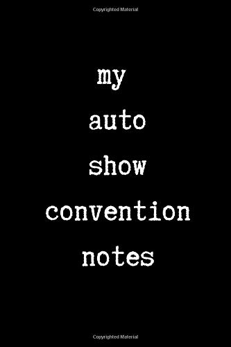 My Auto Show Convention Notes: This is a blank, lined journal that makes a perfect Motor Trend Convention gift for men or women. It's 6x9 with 120 pages, a convenient size to write things in.