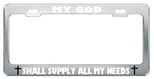 MY GOD SHALL SUPPLY ALL MY NEEDS RELIGIOUS GOD JESUS License Plate Frame Metal