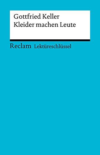 Lektüreschlüssel. Gottfried Keller: Kleider machen Leute: Reclam Lektüreschlüssel (Kleid Freund)