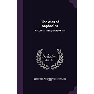 The Aias of Sophocles: With Critical and Explanatory Notes