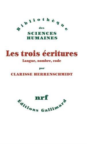 Les Trois Ecritures : Langue, nombre, code par Clarisse Herrenschmidt