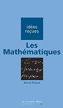 Les Mathématiques : idées reçues sur les mathématiques.