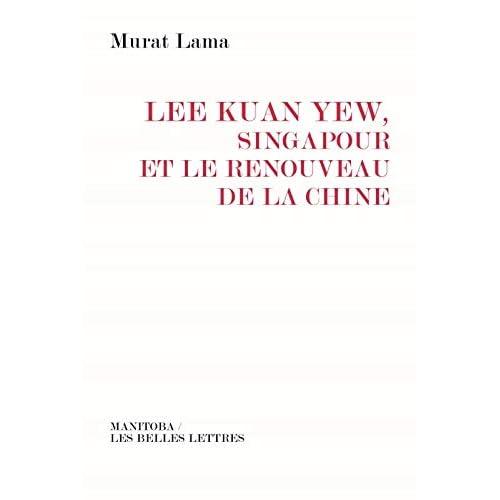 Lee Kuan Yew : Singapour et le renouveau de la Chine