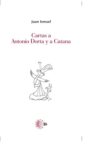 Cartas A Antonio Dorta Y A Catana (Biblioteca Juan Ismael: Epistolario)